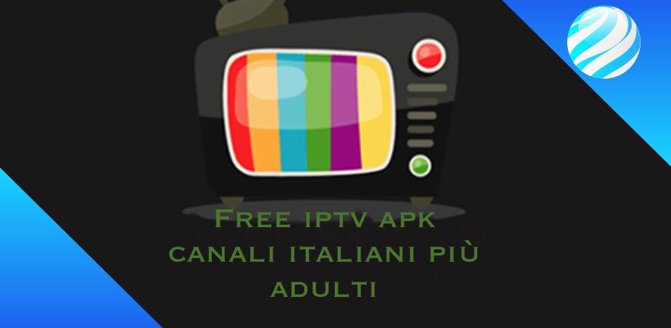Free iptv apk - più di mille canali internazionali e per adulti